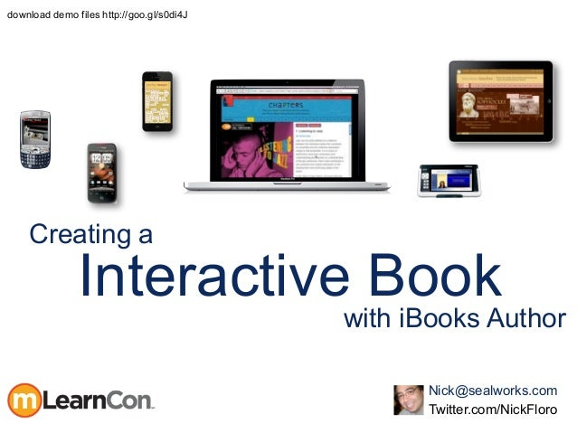 Interactive Book with iBooks Author Nick@sealworks.com Twitter.com/NickFloro Creating a download demo files http://goo.gl/...