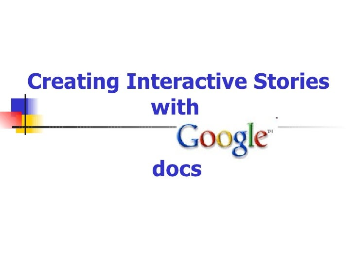 Creating Interactive Stories            with             docs