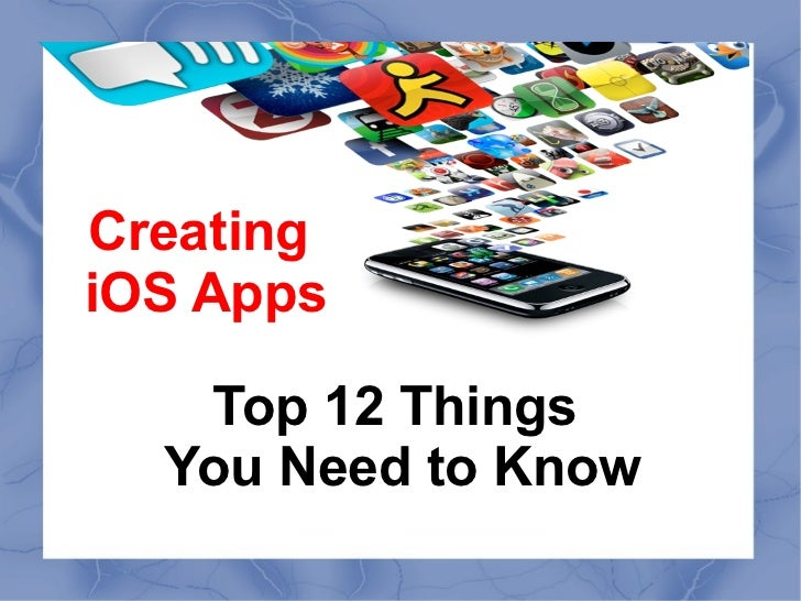 CreatingiOS Apps   Top 12 Things  You Need to Know