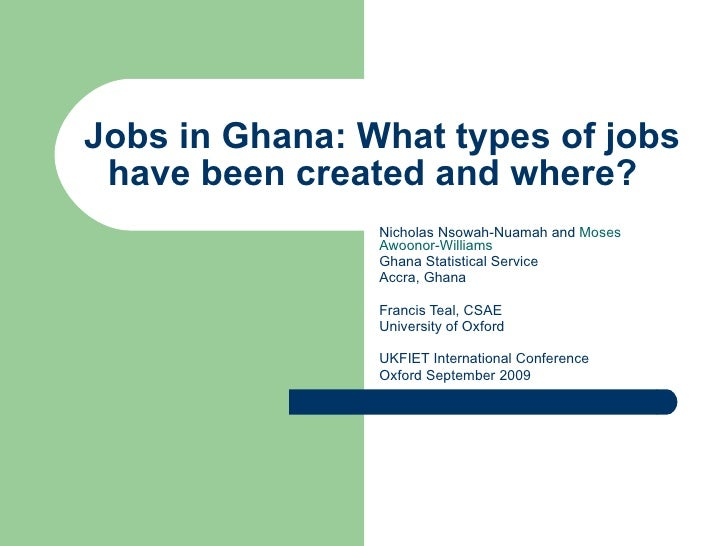 Jobs in Ghana: What types of jobs have been created and where?  Nicholas Nsowah-Nuamah and  Moses Awoonor-Williams  Ghana ...