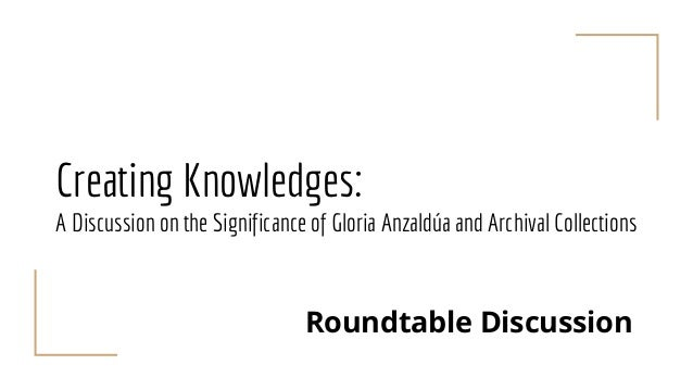 Creating Knowledges: A Discussion on the Significance of Gloria Anzaldúa and Archival Collections Roundtable Discussion