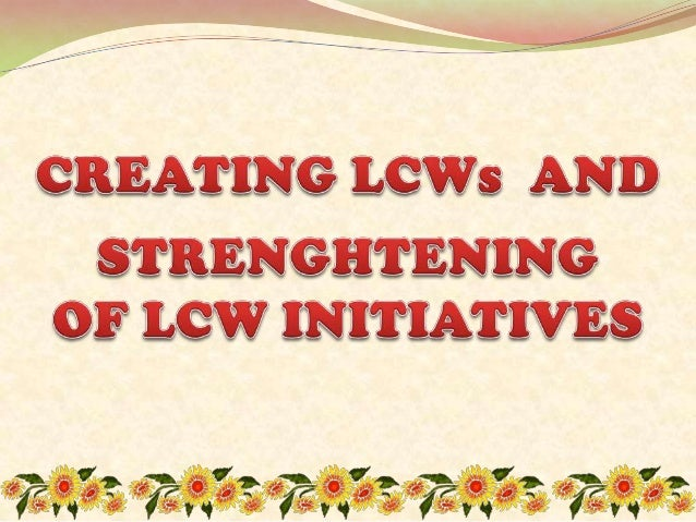 The creation of the Local Councils of Women (LCW) was moved by the strong belief that women groups at the local levels sho...