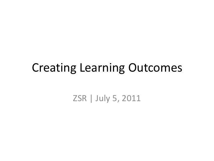 Creating Learning Outcomes<br />ZSR | July 5, 2011<br />