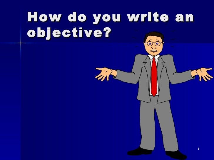 How do you write an objective?