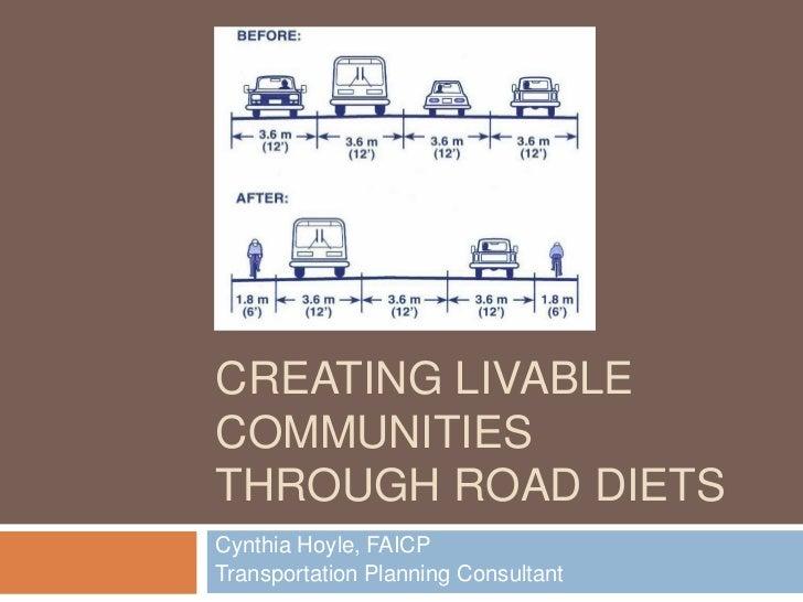 CREATING LIVABLECOMMUNITIESTHROUGH ROAD DIETSCynthia Hoyle, FAICPTransportation Planning Consultant
