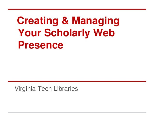 Creating & Managing Your Scholarly Web Presence  Virginia Tech Libraries