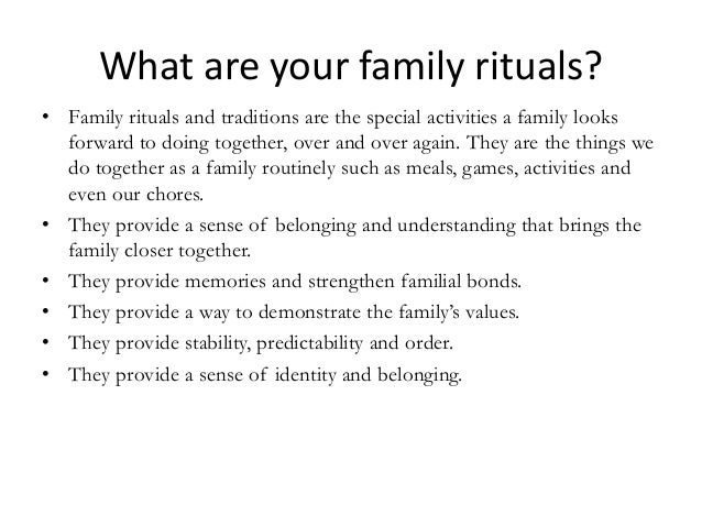 family rituals We are all familiar with rules, rituals and myths in the context of the larger society rules are a group's stated guidelines that clarify the acceptable behaviors from those that are not and the consequences if a member or members.