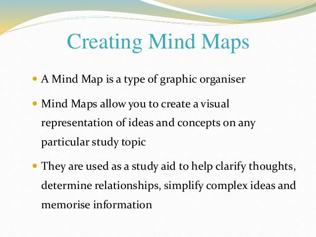 Creating Mind Maps   A Mind Map is a type of graphic organiser   Mind Maps allow you to create a visual  representation ...