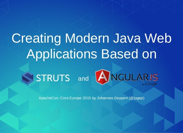 Creating Modern Java Web Applications Based on and ApacheCon: Core Europe 2015 by   ( )Johannes Geppert @jogep