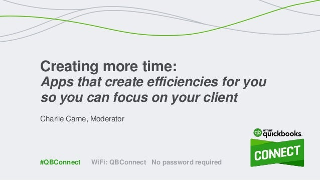 Charlie Carne, Moderator Creating more time: Apps that create efficiencies for you so you can focus on your client WiFi: Q...
