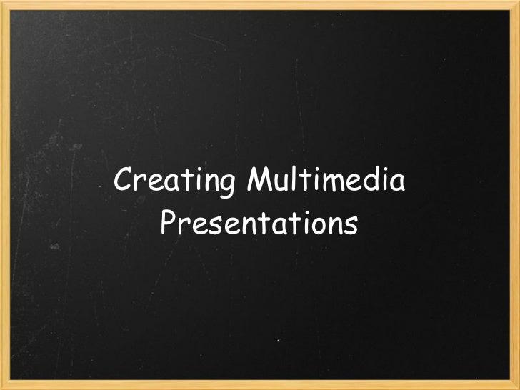 Creating Multimedia   Presentations