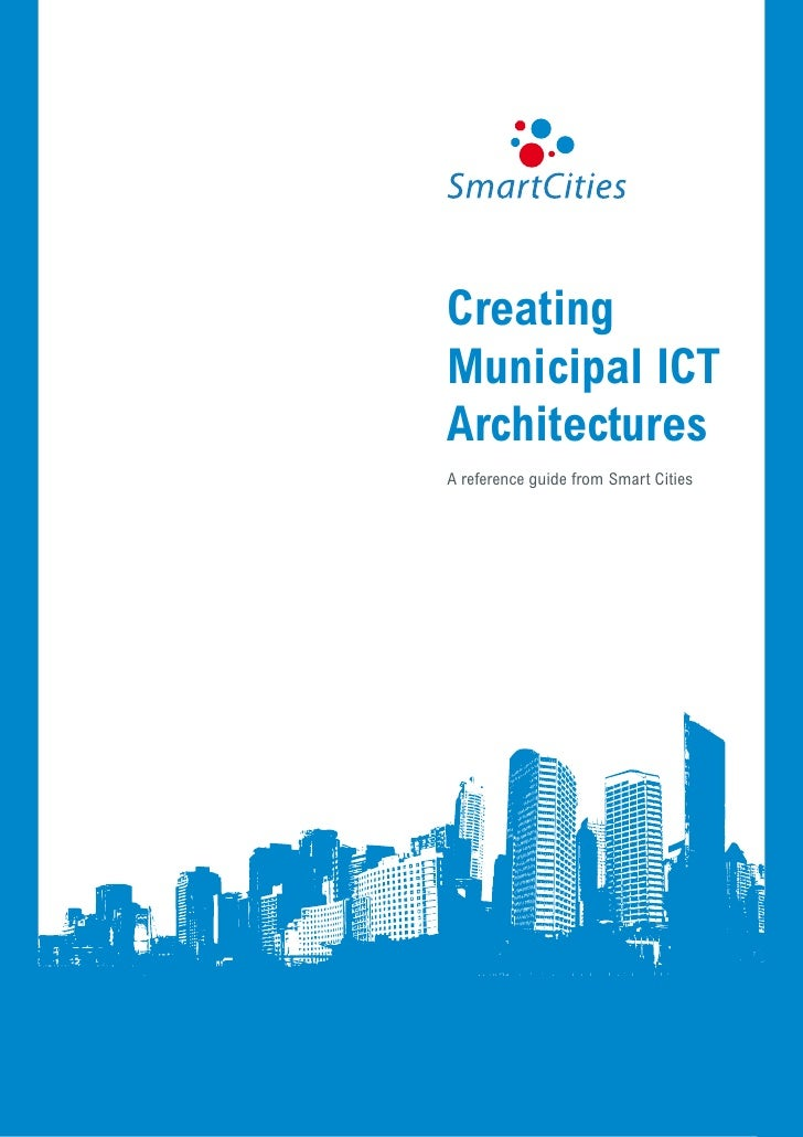CreatingMunicipal ICTArchitecturesA reference guide from Smart Cities                       Creating municipal ICT archite...