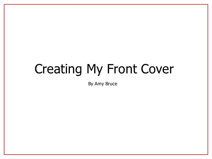 Creating My Front Cover   By Amy Bruce