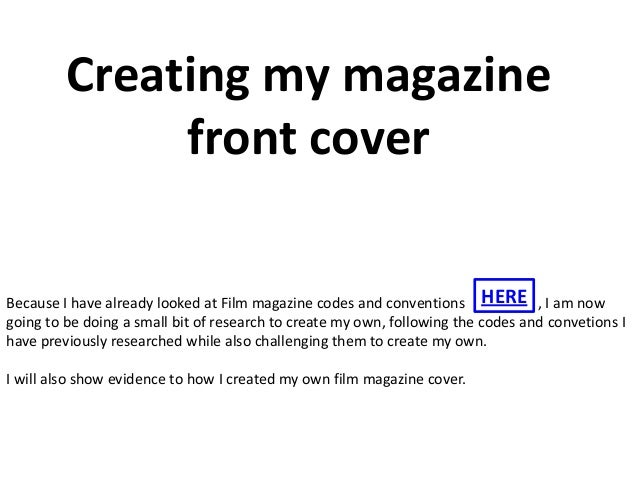 Creating my magazine              front coverBecause I have already looked at Film magazine codes and conventions HERE , I...