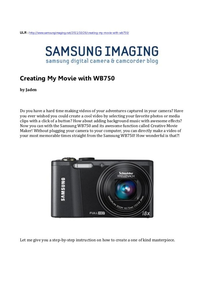 ULR : http://www.samsungimaging.net/2011/10/26/creating-my-movie-with-wb750/Creating My Movie with WB750by JadenDo you hav...
