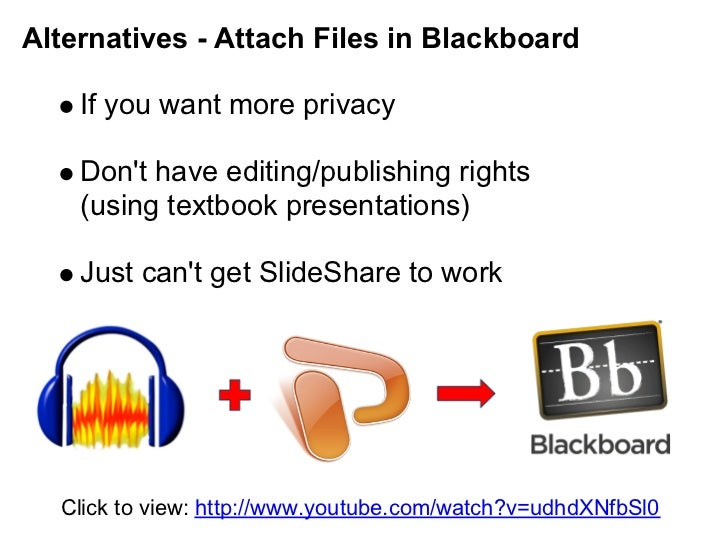 Alternatives - Attach Files in Blackboard    If you want more privacy    Dont have editing/publishing rights    (using tex...