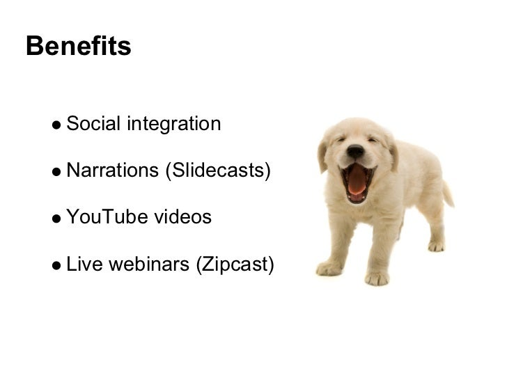 Benefits   Social integration   Narrations (Slidecasts)   YouTube videos   Live webinars (Zipcast)