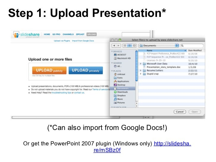 Step 1: Upload Presentation*           (*Can also import from Google Docs!)  Or get the PowerPoint 2007 plugin (Windows on...