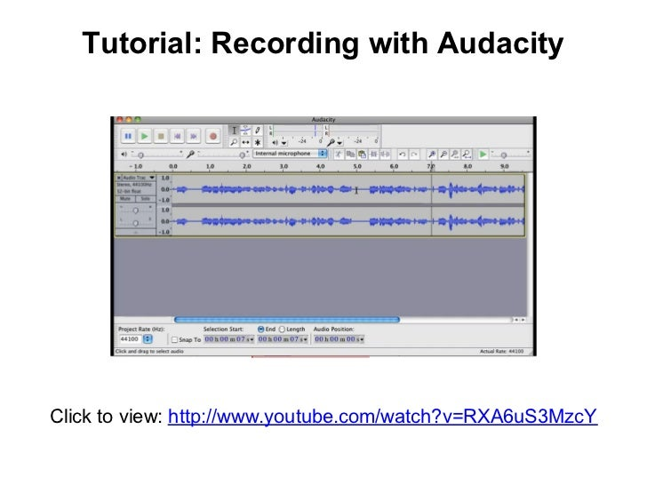 Tutorial: Recording with AudacityClick to view: http://www.youtube.com/watch?v=RXA6uS3MzcY