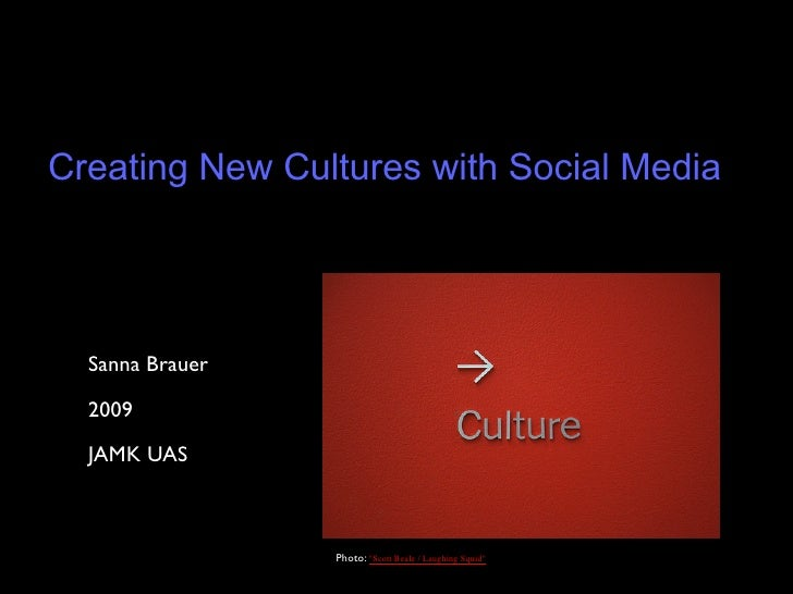 "Creating New Cultures with Social Media       Sanna Brauer    2009    JAMK UAS                     Photo: ""Scott Beale / L..."