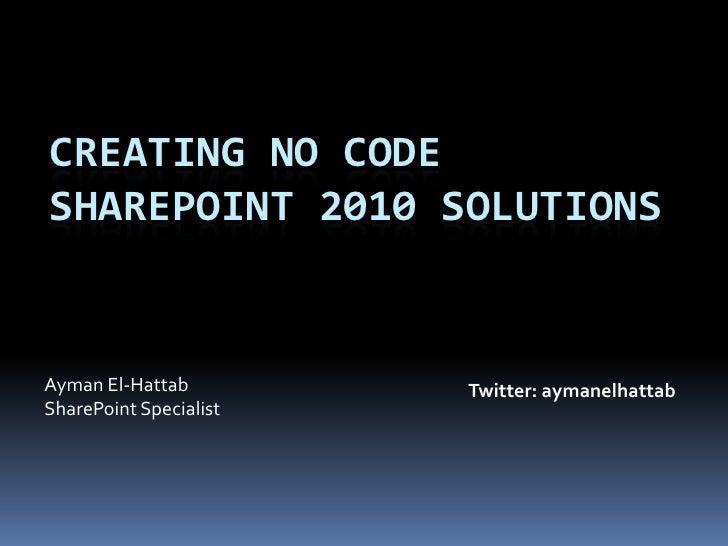 Creating No Code Solutions For Sp 2010   Ayman El Hattab