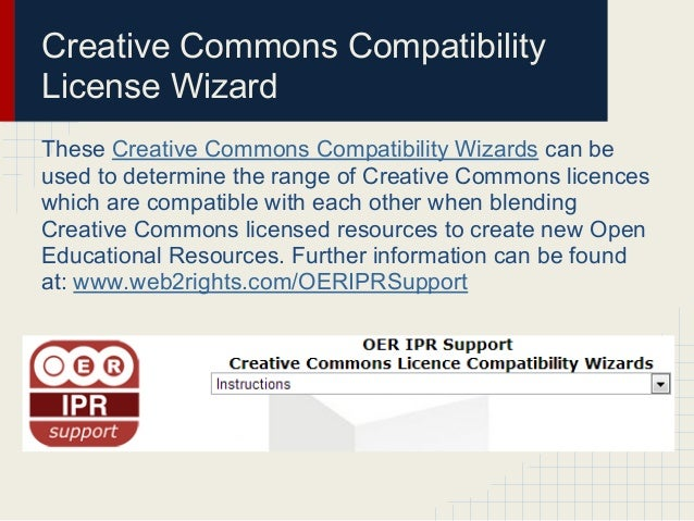 Creative Commons CompatibilityLicense WizardThese Creative Commons Compatibility Wizards can beused to determine the range...