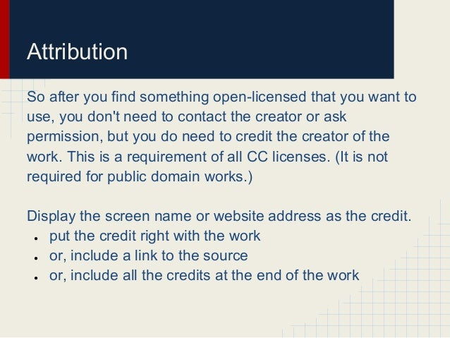 AttributionSo after you find something open-licensed that you want touse, you dont need to contact the creator or askpermi...