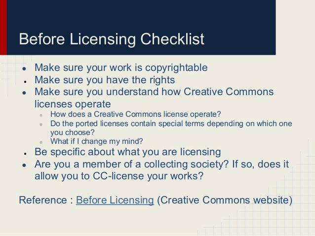 Before Licensing Checklist● Make sure your work is copyrightable● Make sure you have the rights● Make sure you understand ...