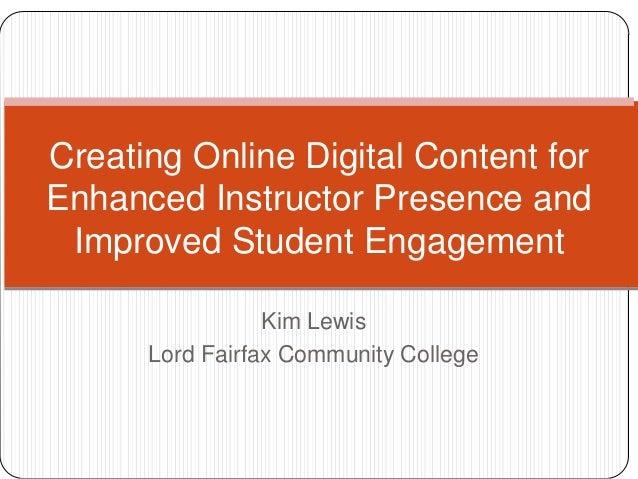 Creating Online Digital Content forEnhanced Instructor Presence and Improved Student Engagement                 Kim Lewis ...