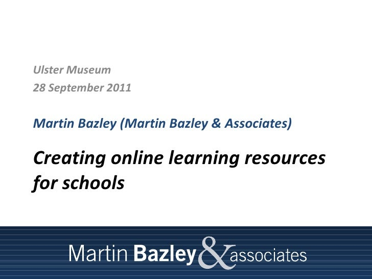 Creating online learning resources for schools <ul><li>Ulster Museum </li></ul><ul><li>28 September 2011 </li></ul><ul><li...