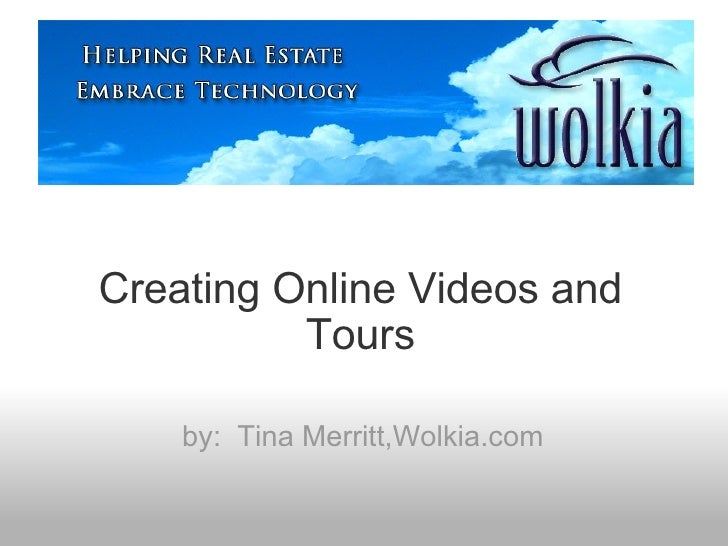 Creating Online Videos and Tours by:  Tina Merritt,Wolkia.com