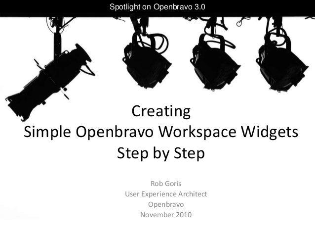 Creating Simple Openbravo Workspace Widgets Step by Step Rob Goris User Experience Architect Openbravo November 2010 Spotl...