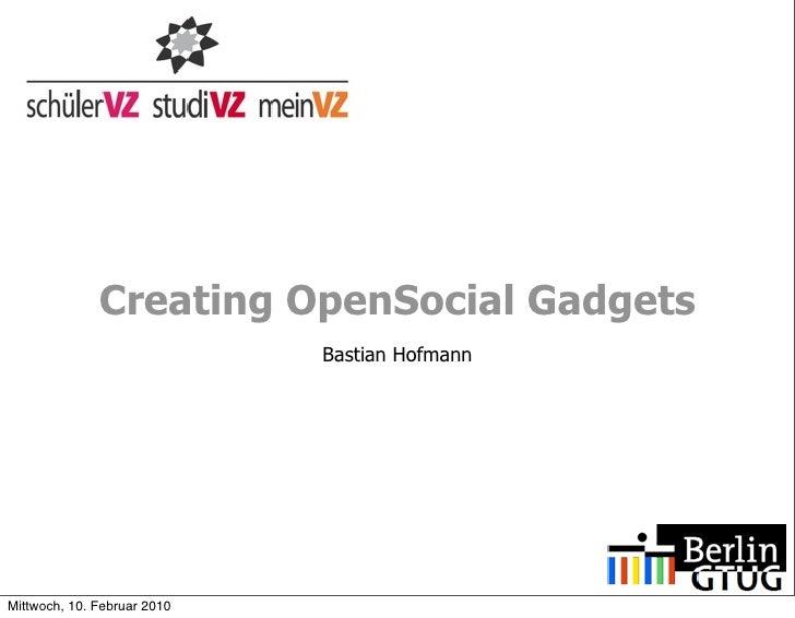 Creating OpenSocial Gadgets                              Bastian Hofmann     Mittwoch, 10. Februar 2010