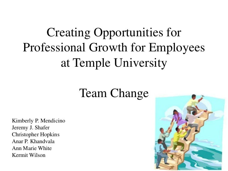 Creating Opportunities for Professional Growth for Employees at Temple University<br />Team Change <br />Kimberly P. Mendi...