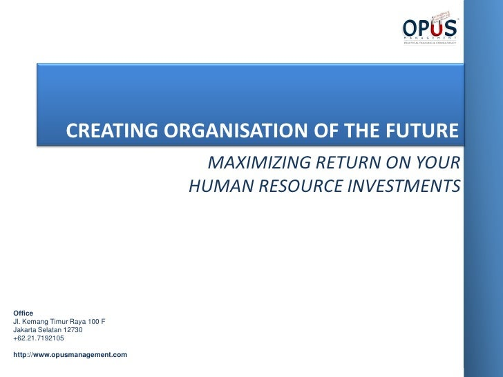 CREATING ORGANISATION OF THE FUTURE                                   MAXIMIZING RETURN ON YOUR                           ...