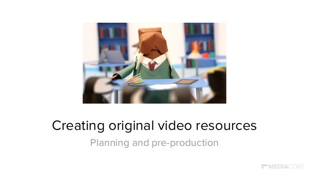 Creating original video resources Planning and pre-production