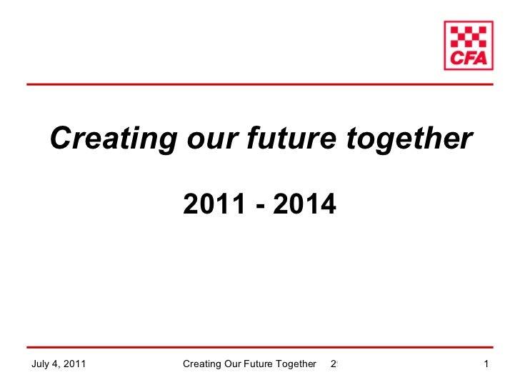 <ul><li>Creating our future together </li></ul><ul><li>2011 - 2014 </li></ul>