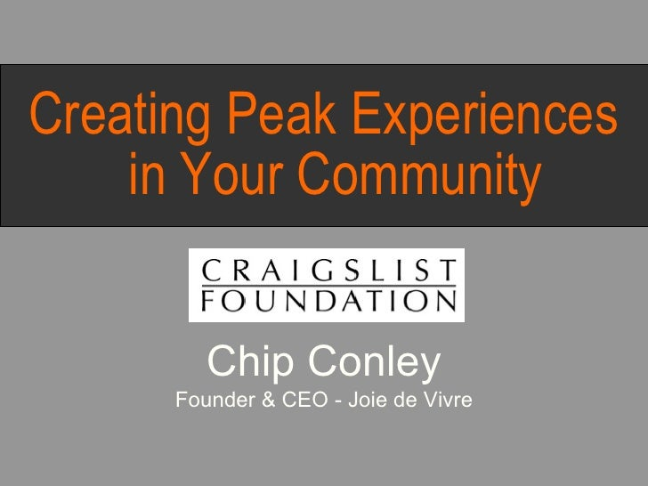 <ul><li>Creating Peak Experiences in Your Community </li></ul><ul><li>Chip Conley </li></ul><ul><li>Founder & CEO - Joie d...