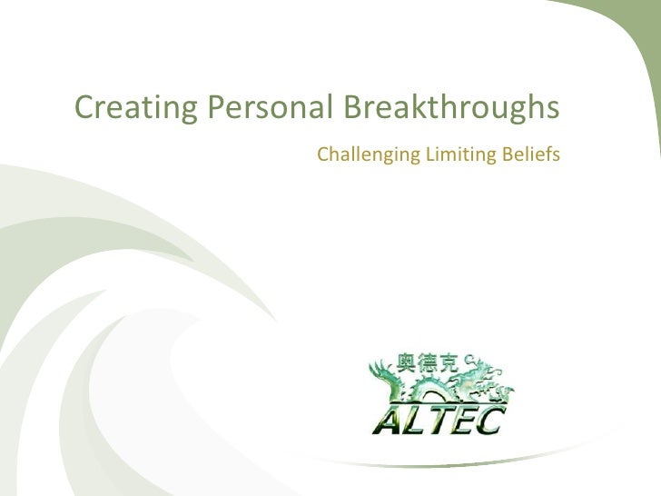 Creating Personal Breakthroughs<br />Challenging Limiting Beliefs<br />