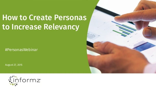 How to Create Personas to Increase Relevancy August 27, 2015 #PersonasWebinar