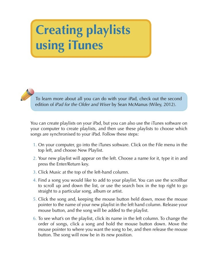 Creating playlists  using iTunes  To learn more about all you can do with your iPad, check out the second  edition of iPad...