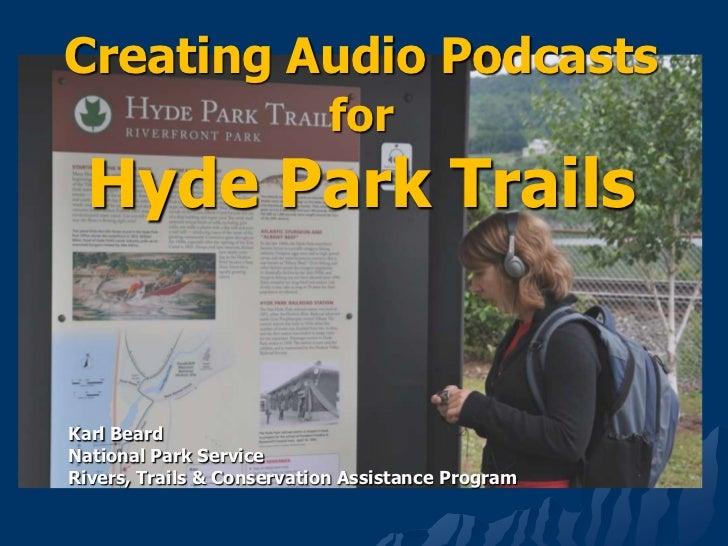 Creating Audio Podcasts forHyde Park Trails<br />Karl Beard<br />National Park Service<br />Rivers, Trails & Conservation ...