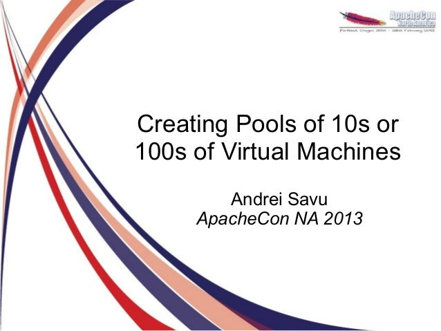 Creating Pools of 10s or100s of Virtual Machines        Andrei Savu     ApacheCon NA 2013