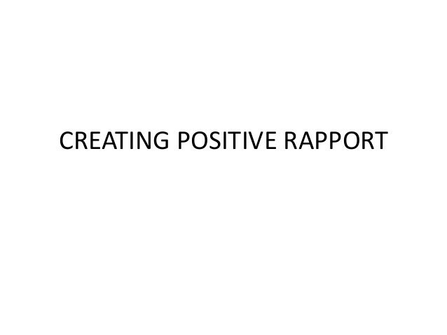 CREATING POSITIVE RAPPORT