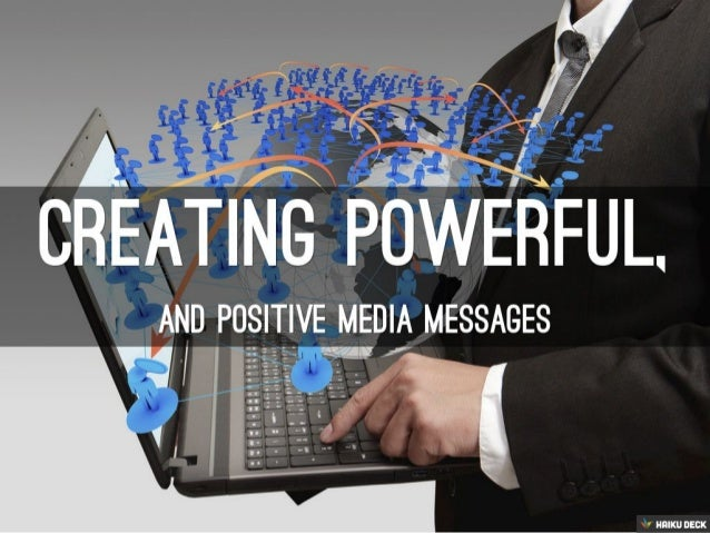 Creating powerful, and positive media messages