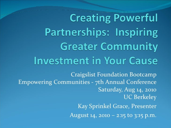 Craigslist Foundation Bootcamp Empowering Communities - 7th Annual Conference Saturday, Aug 14, 2010 UC Berkeley Kay Sprin...