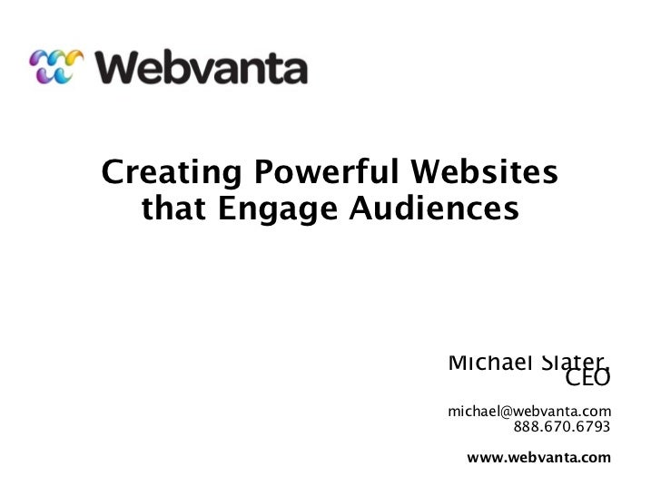 Creating Powerful Websites  that Engage Audiences                   Michael Slater,                             CEO       ...