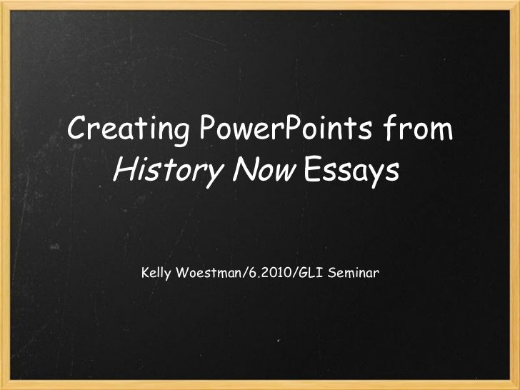 Creating PowerPoints from  History Now  Essays   Kelly Woestman/6.2010/GLI Seminar