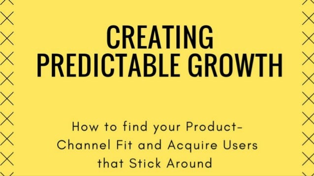 #INBOUND17 Creating Predictable Growth: How to find your Product-Channel Fit and Acquire Users that Stick Around
