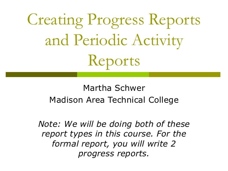 Creating Progress Reports  and Periodic Activity         Reports          Martha Schwer   Madison Area Technical College N...